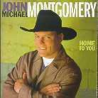 John Michael Montgomery - Home To You