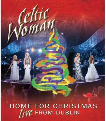 Celtic Woman - Home for Christmas - Live from Dublin