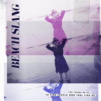 Beach Slang - Things We Do To Find People Who Feel Like Us (LP)